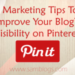 5 Marketing Tips To Improve Your Blog's Visibility On Pinterest
